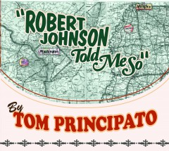 Tom Principato Robert Johnson Told me So.jpg