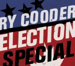 ry cooder election special.jpg
