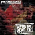 joe grushecky we're not dead yeat.jpg