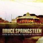 bruce springsteen gotta get the feeling-racing in the street.jpg