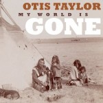 otis taylor my world is gone.jpg