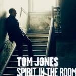 tom jones spirit in the room.jpg
