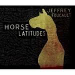 jeffrey foucault horse latitudes.jpg