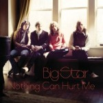big star nothing can hurt me.jpg