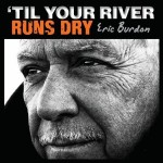 eric burdon til your river.jpg