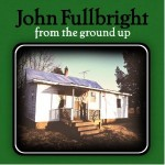 john fullbright from the ground up.jpg