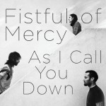 fistful of mercy as i call you down.jpg