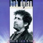 220px-Bob_Dylan_-_Good_as_I_Been_to_You.jpg