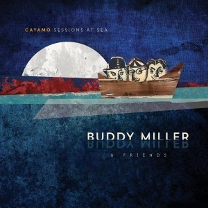 buddy miller cayamo sessions at sea
