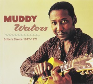 muddy waters critic's choice 1947-1971