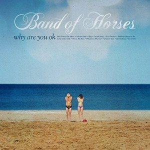 band of horse why are you ok