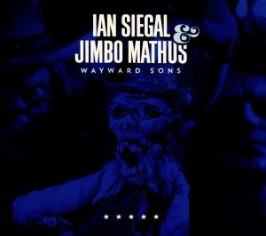Una Coppia Bene Assortita! Ian Siegal & Jimbo Mathus – Wayward Sons