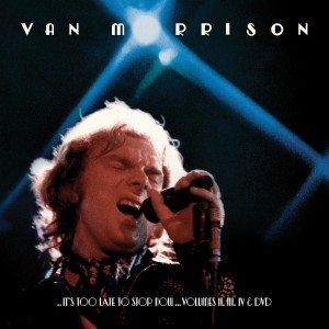 Questo E' Un Bel Colpo, In Tutti I Sensi! Van Morrison - It's Too Late To Stop Now Volume II, III, IV + DVD Pubblicato Il 10 Giugno