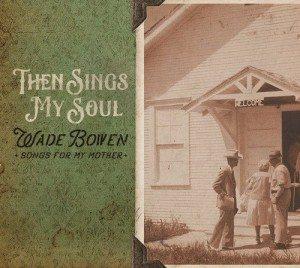 Country-Gospel D'Altri Tempi! Wade Bowen – Then Sings My Soul