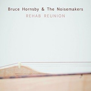 bruce hornsby & the noisemakers rehab reunion