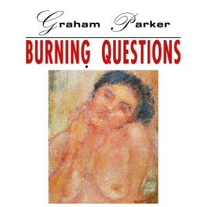 graham parker burning questions