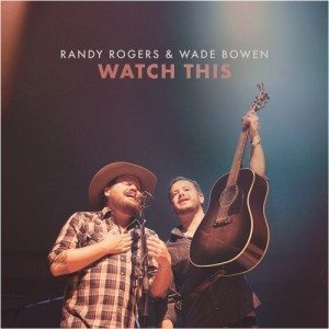 randy rogers wade bowen watch this