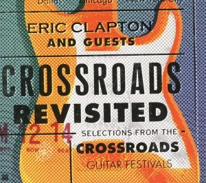 Eric Clapton & Guests - Crossroads Revisited. Dopo I DVD Ecco Il Cofanetto Triplo Con I CD!