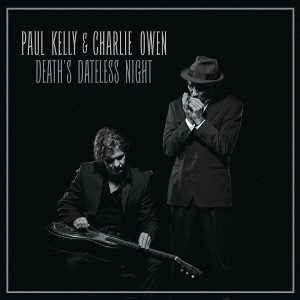 Una Intrigante Ed Inconsueta Antologia Di Canzoni Da Funerale. Paul Kelly & Charlie Owen – Death's Dateless Night