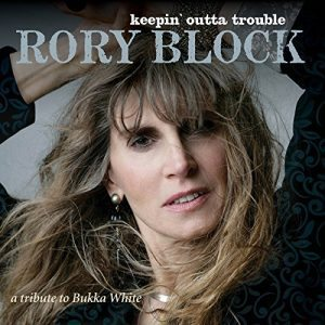 "Una Delle ""Signore"" Del Blues Bianco. Rory Block - Keepin' Outta Trouble: A Tribute To Bukka White"