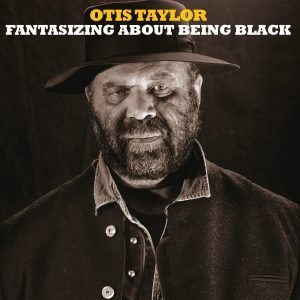 Come Le Ciliegie, Un Otis Tira L'Altro ! Otis Taylor – Fantasizing About Being Black