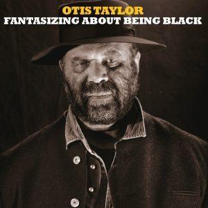Come Le Ciliegie, Un Otis Tira L'Altro ! Otis Taylor – Fantasizing About Being Black