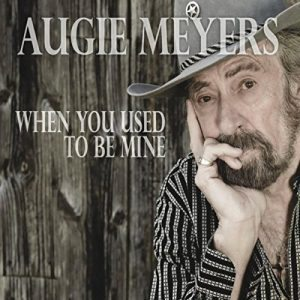 augie meyers when you used to be mine