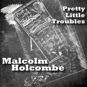 malcolm holcombe pretty little troubles