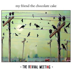 my friend the chocolate cake the revival metting