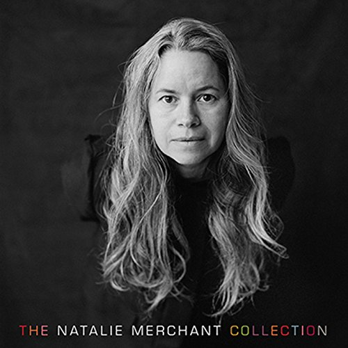 Supplemento Della Domenica: Il Giusto Modo Di Celebrare Una Grande Cantautrice! Natalie Merchant – The Natalie Merchant Collection
