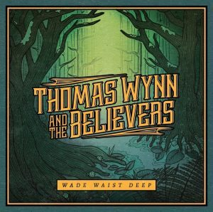 Nella Saga Delle Bande Southern Rock Fratello E Sorella Mancavano Ancora All'Appello. Thomas Wynn And The Believers - Wade Waist Deep