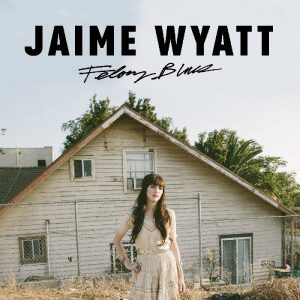 jaime wyatt felony blues