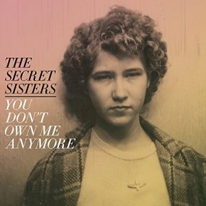 secret sisters you don't own me anymore