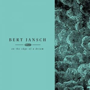 Gli Ultimi Bellissimi Episodi Di Una Carriera Luminosa. Bert Jansch – On The Edge Of A Dream