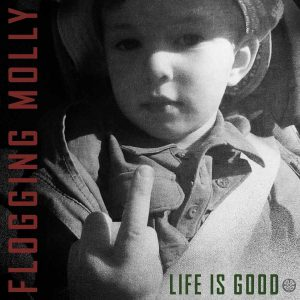 flogging molly life is good