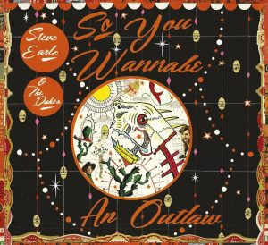 steve earle so you wanna be an outlaw
