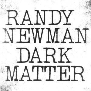 Eccolo Qua, Puntuale Come Sempre, Per Fortuna Ogni Nove Anni Ritorna! Randy Newman - Dark Matter