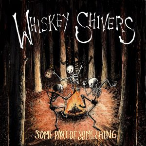 Un Interessante Disco Di…Si Può Dire Folk-Punk? Whiskey Shivers – Some Part Of Something