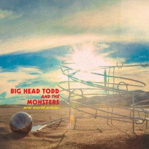 big head todd new world arisin'