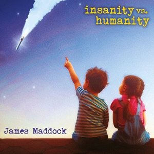 james maddock insanity vs. humanity