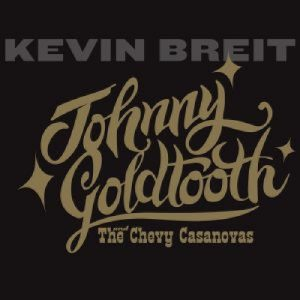 E Costui Da Dove Sbuca? Ma Che Chitarrista Ragazzi! Kevin Breit - Johnny Goldtooth and The Chevy Casanovas