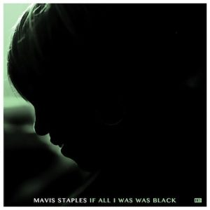 mavis staples if all i was was black