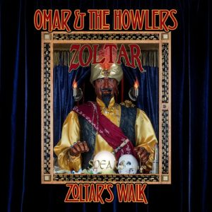 omar & the howlers zoltar's walk