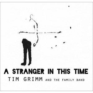 Una Vera Delizia Per Le Orecchie! Tim Grimm & The Family Band – A Stranger In This Time