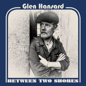 glen hansard between two shores