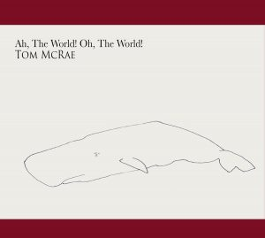 "Una ""Suite"" Di Diversi Orizzonti Sonori. Tom McRae – Ah, The World! Oh, The World!"