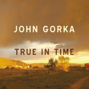 Come Un Vino Di Ottima Annata. John Gorka – True In Time