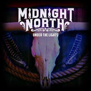 Un'Ottima Band Dal Nobile Lignaggio! Midnight North – Under The Lights