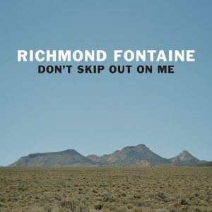 "Una Avvincente Colonna Sonora ""Letteraria� Postuma. Richmond Fontaine – Don't Skip Out On Me"
