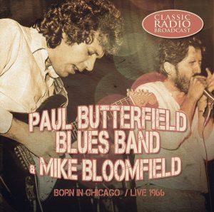 """Forse La Migliore Band Di Blues Elettrico """"Bianca"""" Di Tutti I Tempi, Al Top Della Forma! Paul Butterfield Blues Band & Mike Bloomfield - Born In Chicago/Live 1966"""